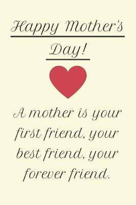 Happy Mother's Day! A Mother is Your First Friend, Your Best Friend, Your Forever Friend. by Hmdusa Publications