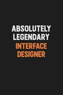 Absolutely Legendary Interface Designer by Camila Cooper