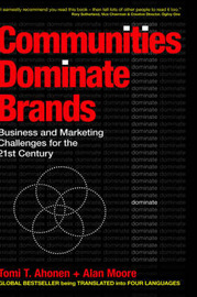 Communities Dominate Brands: Business and Marketing Challenges for the 21st Century by Tomi T Ahonen image