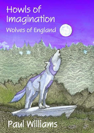 Howls of Imagination: Wolves of England by Dr Paul Williams image