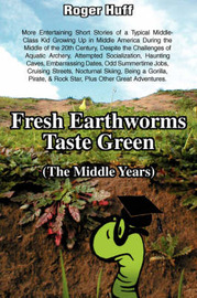 Fresh Earthworms Taste Green (the Middle Years) by Roger Huff image