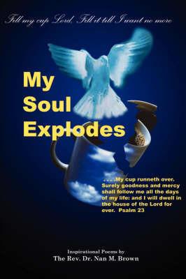 My Soul Explodes by Nan, M Brown