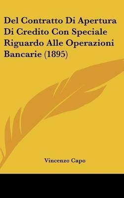 del Contratto Di Apertura Di Credito Con Speciale Riguardo Alle Operazioni Bancarie (1895) by Vincenzo Capo