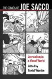 The Comics of Joe Sacco: Journalism in a Visual World by Kevin C. Dunn