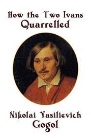 How the Two Ivans Quarrelled by Nikolai Vasilevich Gogol