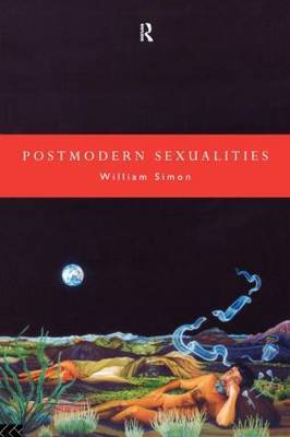Postmodern Sexualities by William Simon