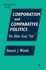 Corporatism and Comparative Politics by Howard J Wiarda