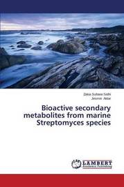 Bioactive Secondary Metabolites from Marine Streptomyces Species by Sathi Zakia Sultana