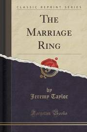 The Marriage Ring (Classic Reprint) by Jeremy Taylor