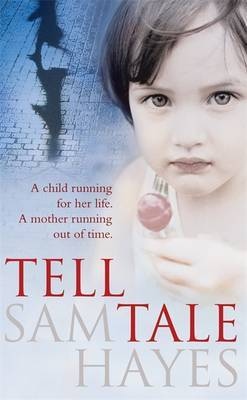 Tell-Tale: A heartstopping psychological thriller with a jaw-dropping twist by Samantha Hayes
