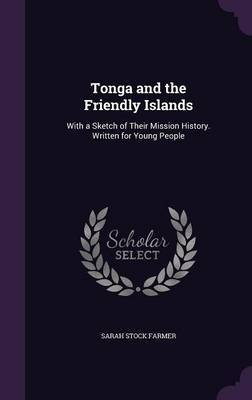 Tonga and the Friendly Islands by Sarah Stock Farmer