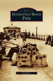 Manhattan Beach Pier by Jan Dennis