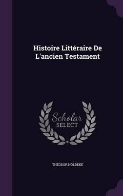 Histoire Litteraire de L'Ancien Testament by Theodor Noldeke
