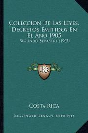 Coleccion de Las Leyes, Decretos Emitidos En El Ano 1905: Segundo Semestre (1905) by Costa Rica