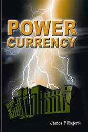 Power Currency by James P Rogers