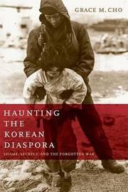 Haunting the Korean Diaspora by Grace M Cho