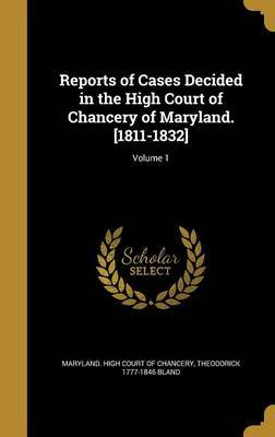 Reports of Cases Decided in the High Court of Chancery of Maryland. [1811-1832]; Volume 1 by Theodorick 1777-1846 Bland image
