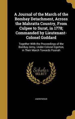 A Journal of the March of the Bombay Detachment, Across the Mahratta Country, from Culpee to Surat, in 1778; Commanded by Lieutenant-Colonel Goddard image