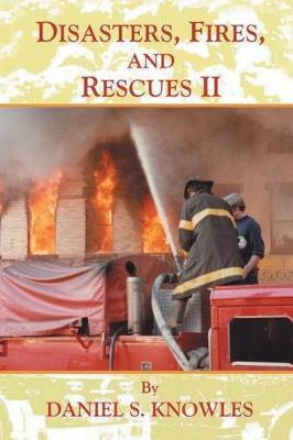 Disasters, Fires, and Rescues 2 by Daniel Knowles