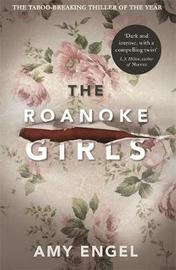 The Roanoke Girls: the addictive Richard & Judy Book Club thriller 2017 by Amy Engel image