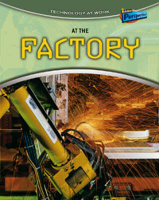 At the Factory by Louise Spilsbury
