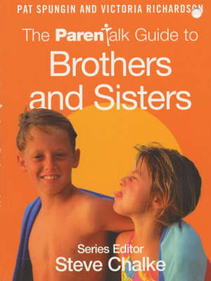 The Parentalk Guide to Brothers and Sisters by Pat Spungin
