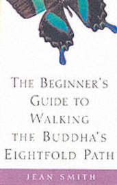 The Beginner's Guide to Walking the Buddha's Eightfold Path by Jean Smith image