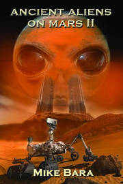 Ancient Aliens on Mars II by Mike Bara