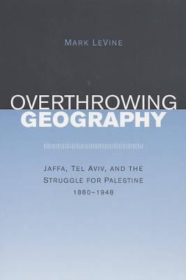 Overthrowing Geography by Mark Levine image
