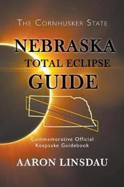 Nebraska Total Eclipse Guide by Aaron Linsdau