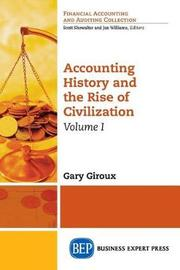 Accounting History and the Rise of Civilization, Volume I by Gary Giroux