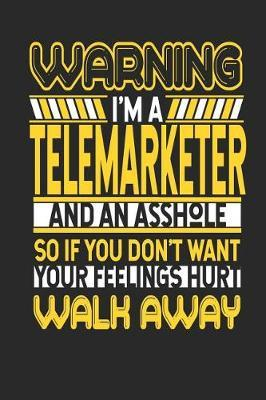 Warning I'm a Telemarketer and an Asshole So If You Don't Want Your Feelings Hurt Walk Away by Maximus Designs
