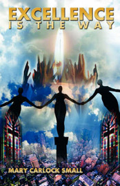 Excellence Is the Way: In the Service of the King of Kings by Mary Carlock Small image