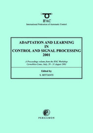 Adaptation and Learning in Control and Signal Processing 2001 by S. Bittanti