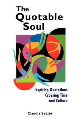 The Quotable Soul: Inspiring Quotations Crossing Time and Culture by Claudia Setzer image