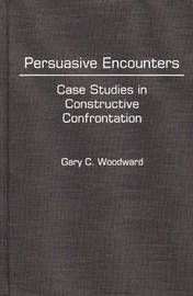 Persuasive Encounters by Gary C Woodward