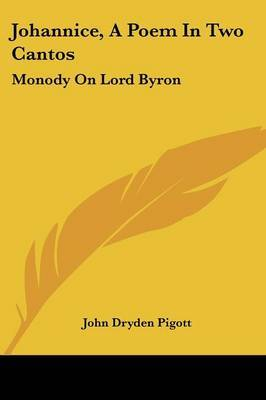 Johannice, A Poem In Two Cantos: Monody On Lord Byron: And Other Poems (1832) by John Dryden Pigott image