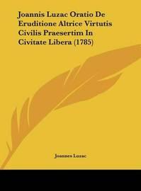 Joannis Luzac Oratio de Eruditione Altrice Virtutis Civilis Praesertim in Civitate Libera (1785) by Joannes Luzac image