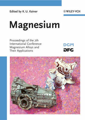 Magnesium: Proceedings of the 7th International Conference on Magnesium Alloys and Their Applications
