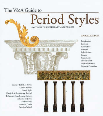 The V&A Guide to Period Styles: 400 Years of British Art and Design by Anna Jackson