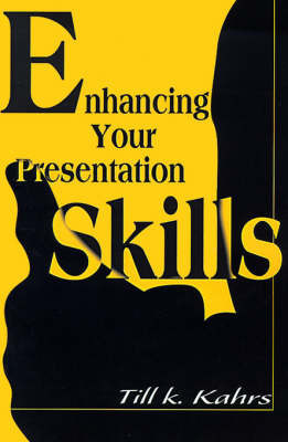 Enhancing Your Presentation Skills by Till K. Kahrs