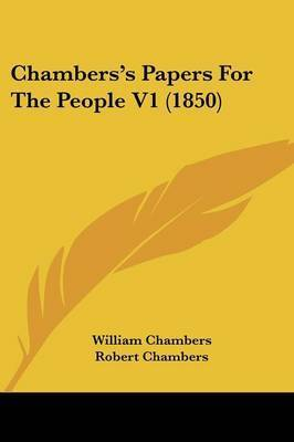 Chambers's Papers For The People V1 (1850) by Robert Chambers
