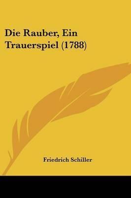 Die Rauber, Ein Trauerspiel (1788) by Friedrich Schiller