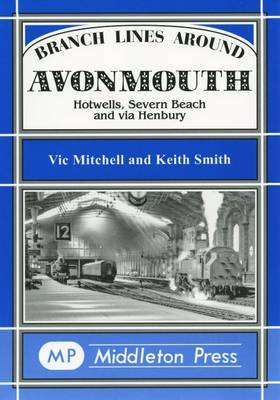 Branch Lines Around Avonmouth: Hotwells,Severn Beach and Via Henbury by Mitchell Uic Smith Keith