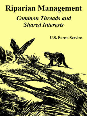 Riparian Management: Common Threads and Shared Interests by Forest Service U S Forest Service