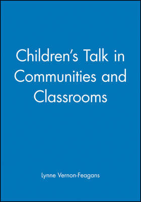 Children's Talk in Communities and Classrooms by Lynne Vernon-Feagans