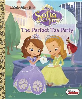 The Perfect Tea Party (Disney Junior: Sofia the First) by Andrea Posner-Sanchez