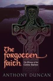 The Forgotten Faith by Anthony Duncan