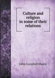 Culture and Religion in Some of Their Relations by (John Campbell] Shairp