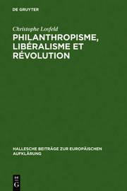 Philanthropisme, Liberalisme Et Revolution: Le 'Braunschweigisches Journal' Et Le 'Schleswigsches Journal' (1788-1793) by Christophe Losfeld